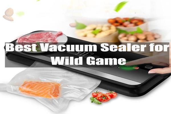 best vacuum sealer for wild game