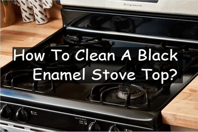 how to clean black enamel stove top