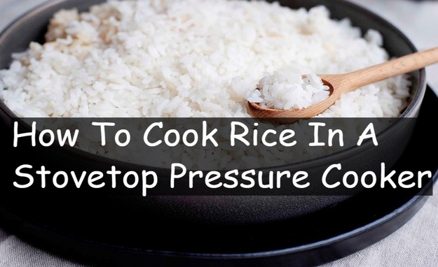 How to cook rice in a stove top pressure cooker
