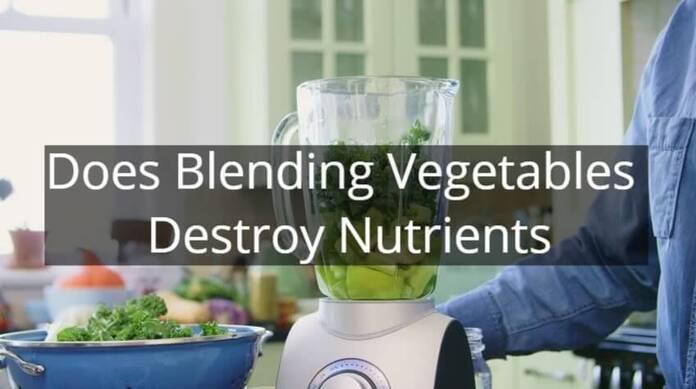Does Blending Vegetables Destroy Nutrients