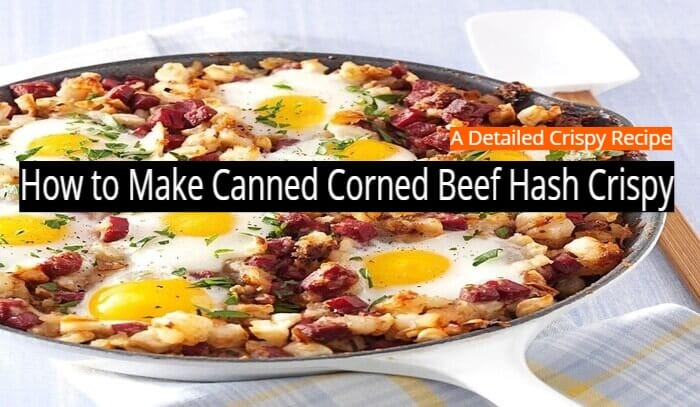 How to Make Canned Corned Beef Hash Crispy